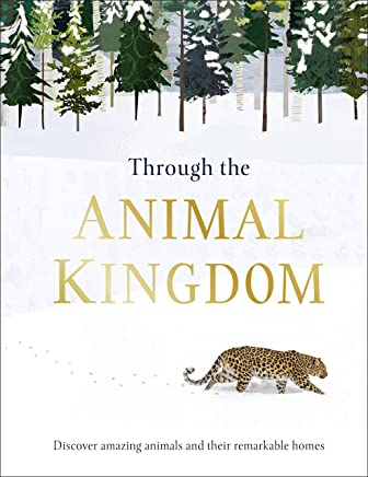 Through the Animal Kingdom: An Amazing Exploration of Animals and theirHomes