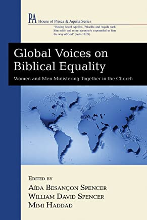 Global Voices on Biblical Equality: Women and Men MinisteringTogether in the Church (House of Prisca and Aquila Series)