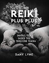 Reiki Plus Plus: Embrace Your Sacred Tree to Transcend Trauma
