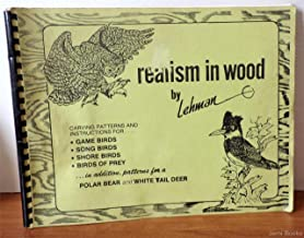 Realism in Wood: Carving Patterns and Instructions for...Game Birds, Song Birds, Shore Birds, Birds of Prey?in addition, Patterns for a Polar Bear and White Tail Deer