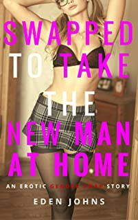 SWAPPED TO TAKE THE NEW MAN AT HOME: An Erotic Gender Swap Story (Swapped! Erotic Gender Swap Stories Book 6)