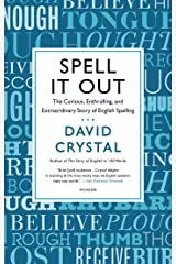 Spell It Out: The Curious, Enthralling and Extraordinary Story of English Spelling Kindle Edition