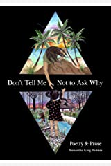 Don't Tell Me Not to Ask Why: Poetry & Prose Kindle Edition
