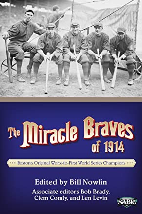 The Miracle Braves of 1914: Boston's Original Worst-to-First World Series Champions (The SABR Digital Library Book 18) (English Edition)
