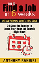How to Find a Job in 6 Weeks: The Job Hunters Quick-start Guide