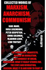 Collected Works of Marxism, Anarchism, Communism: The Communist Manifesto, Reform or Revolution, The Conquest of Bread, Anarchism: What it Really Stands ... It Is and How To Fight It (English Edition) eBook Kindle