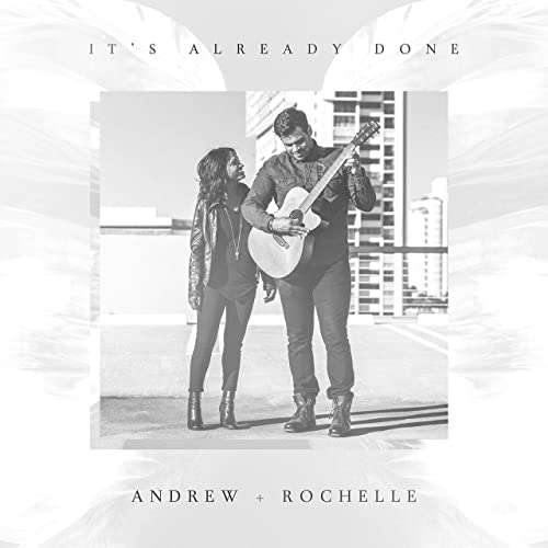 Andrew + Rochelle - It's Already Done (2019)