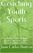 Coaching Youth Sports: Youth coaching experience, insights, and advice from a parent-turned-volunteer.