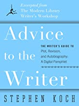 Advice to the Writer: The Writer's Guide to Plot, Revision, and Autobiography: A Digital Pamphlet: Excerpted from The Modern Library's Writer's Workshop (Modern Library Paperbacks) (English Edition)