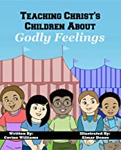 Teaching Christ's Children About Godly Feelings: A Cute Children's Story About Recognizing and Understanding Emotions