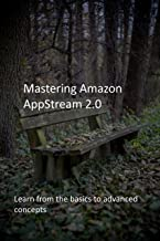 Mastering Amazon AppStream 2.0: Learn from the basics to advanced concepts (English Edition)