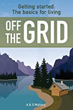 Getting Started: The Basics For Living Off The Grid