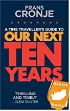 A Time Traveller's Guide to Our Next Ten Years
