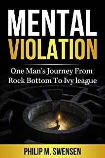 Mental Violation: One Man's Journey From Rock Bottom To Ivy League