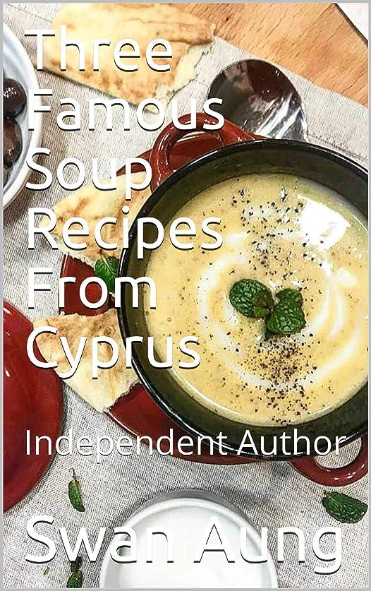 綺麗な思慮のない大胆なThree Famous Soup Recipes From Cyprus: Independent Author (English Edition)