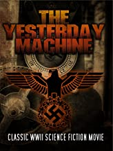 The Yesterday Machine: Classic WWII Science Fiction Movie