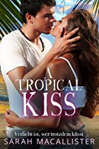 A Tropical Kiss: Verliebt ist, wer trotzdem küsst (German Edition)