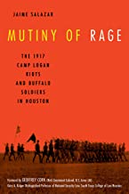 Mutiny of Rage: The 1917 Camp Logan Riots and Buffalo Soldiers in Houston