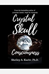 Crystal Skull Consciousness Kindle Edition