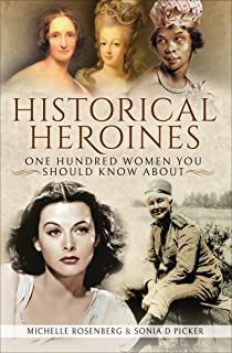 Historical Heroines: One Hundred Women You Should Know About