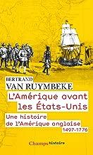 L'Amérique avant les États-Unis. Une histoire de l'Amérique anglaise, 1497-1776 (Champs Histoire) (French Edition)