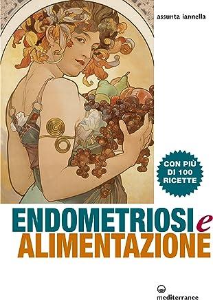 Endometriosi e alimentazione: Con più di 100 ricette (Laltra medicina)