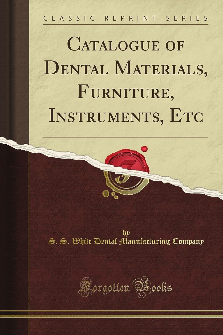 浸す憂慮すべき共同選択Catalogue of Dental Materials, Furniture, Instruments, Etc (Classic Reprint)