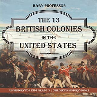 The 13 British Colonies in the United States - US History for Kids Grade 3 Children's History Books