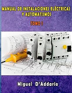 Manual de instalaciones eléctricas y Automatismos: Tomo I (