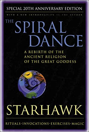 The Spiral Dance: A Rebirth of the Ancient Religion of the Goddess: 20th Anniversary Edition (English Edition)