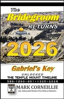THE BRIDEGROOM RETURNS 2026: Gabriel's Key Unlocked the Temple Mount Timeline