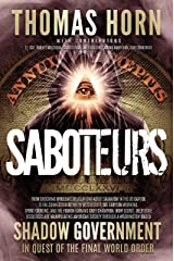 Saboteurs: How Secret, Deep State Occultists Are Manipulating American Society Through A Washington-Based Shadow Government In Quest Of The Final World Order! Kindle Edition