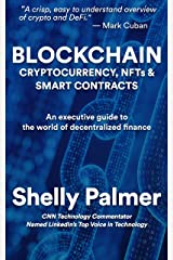 Blockchain - Cryptocurrency, NFTs & Smart Contracts: An executive guide to the world of decentralized finance Kindle Edition