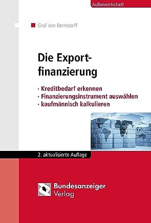 Die Exportfinanzierung: Kreditbedarf erkennen - Finanzierungsinstrument ausw�hlen - kaufm�nnisch kalkulieren : B�cher