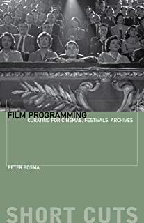 Film Programming: Curating for Cinemas, Festivals, Archives (Short Cuts) (English Edition)