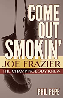 Come Out Smokin': Joe Frazier: The Champ Nobody Knew