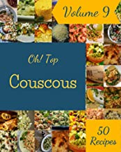 Oh! Top 50 Couscous Recipes Volume 9: Make Cooking at Home Easier with Couscous Cookbook!