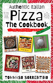 Authentic Italian Pizza - The Cookbook: 43 step-by-step pizza dough recipes for homemade pizza from scratch! + 90 gourmet ...