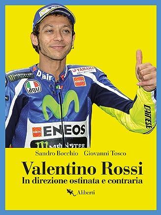 Valentino Rossi: In direzione ostinata e contraria