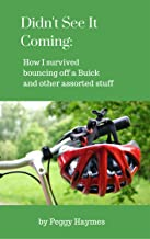 Didn't See It Coming: How I faced bouncing off a Buick and other assorted stuff