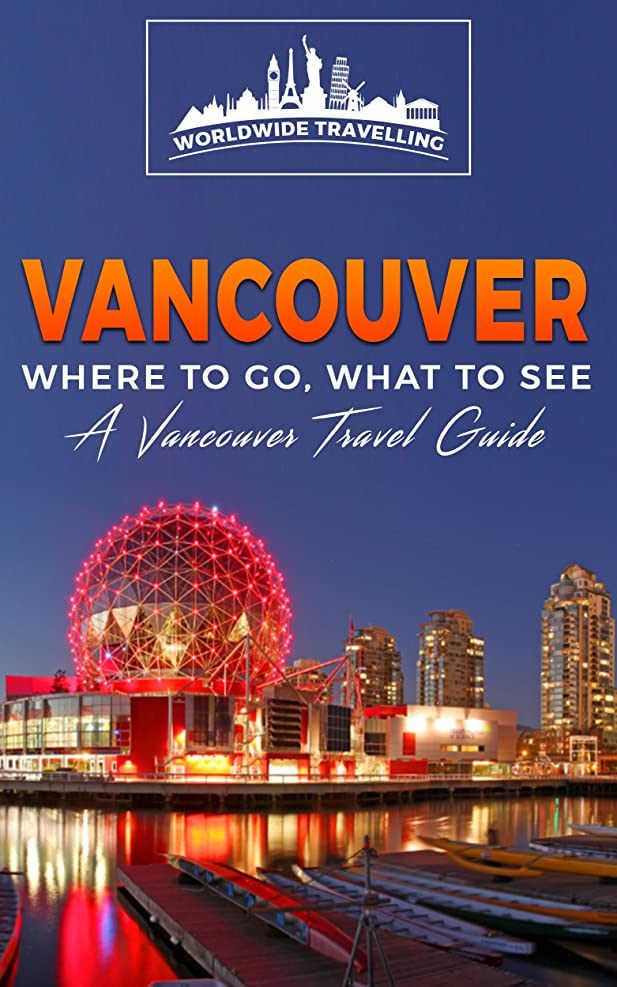 発信着飾る十分なVancouver: Where To Go, What To See - A Vancouver Travel Guide (Canada,Vancouver,Toronto Montreal,Ottawa,Winnipeg,Calgary Book 2) (English Edition)