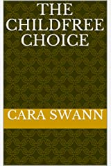 The Childfree Choice Kindle Edition