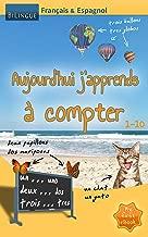 Aujourd'hui j'apprends à compter - Français & Espagnol [Bilingue] (MyFirstEbook t. 1) (French Edition)