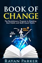 Book of Change: The Revolutionary Program to Breaking Bad Habits and Build Good Habits