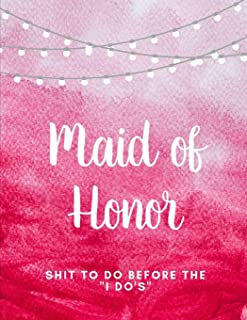 Maid Of Honor Shit To Do Before The I Do's: Bridesmaid Proposal Prompted Fill In Organizer for Maid of Honor for Notes, Reminders, Lists, Things to do, Important Dates, Proposal Gift For Bridesmaids.