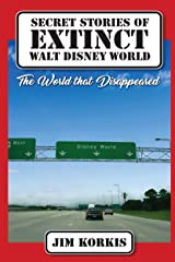 Secret Stories of Extinct Walt Disney World: The World That Disappeared Kindle Edition