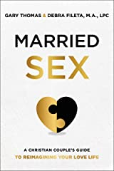 Married Sex: A Christian Couple's Guide to Reimagining Your Love Life Kindle Edition