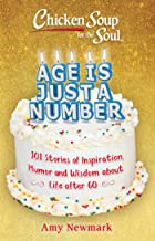 Chicken Soup for the Soul: Age Is Just a Number: 101 Stories of Inspiration, Humor and Wisdom about Life After 60 (English Edition)