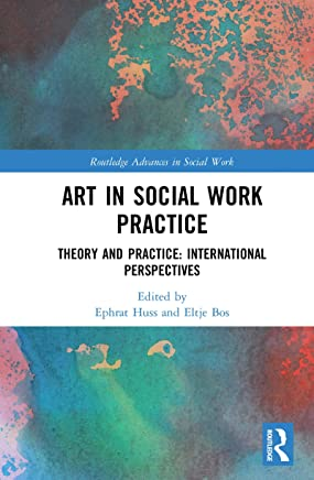 Art in Social Work Practice: Theory and Practice: International Perspectives (Routledge Advances in Social Work) (English Edition)