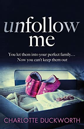 Unfollow Me: A gripping page-turner about obsession, betrayal and shocking lies (English Edition)